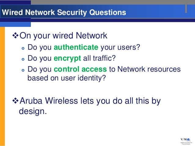 Wired Network Security Questions  On your wired Network        Do you authenticate your users?        Do you encrypt al...