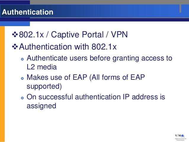 Authentication  802.1x / Captive Portal / VPN  Authentication with 802.1x        Authenticate users before granting acc...