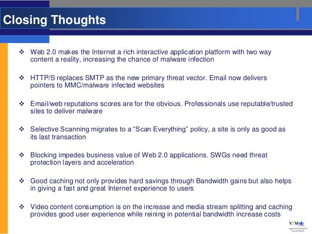 Closing Thoughts   Web 2.0 makes the Internet a rich interactive application platform with two way    content a reality, ...