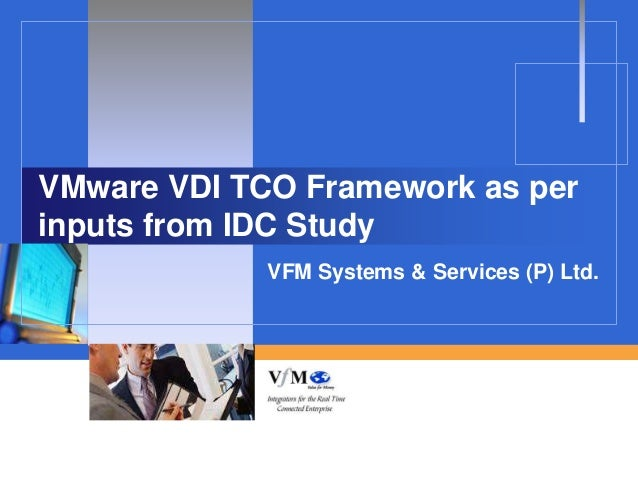 VMware VDI TCO Framework as perinputs from IDC Study             VFM Systems & Services (P) Ltd.