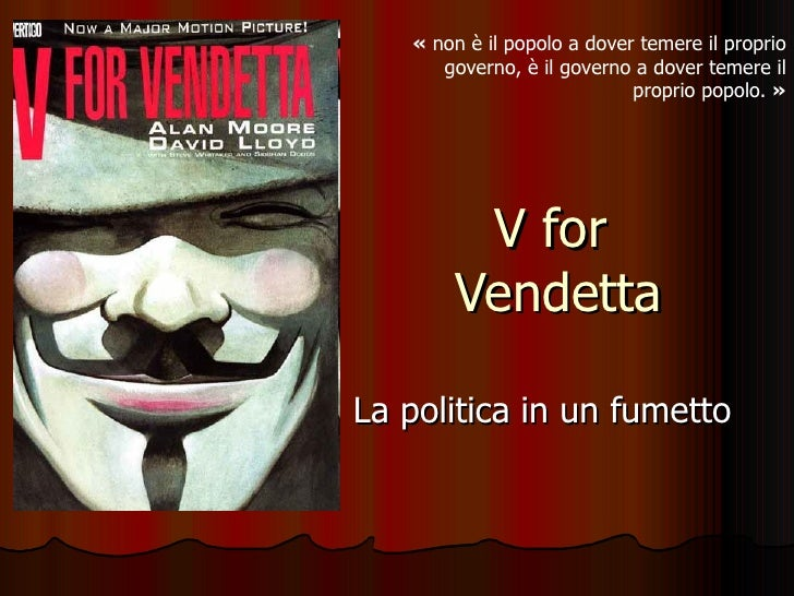 V for  Vendetta La politica in un fumetto « non è il popolo a dover temere il proprio governo, è il governo a dover temer...