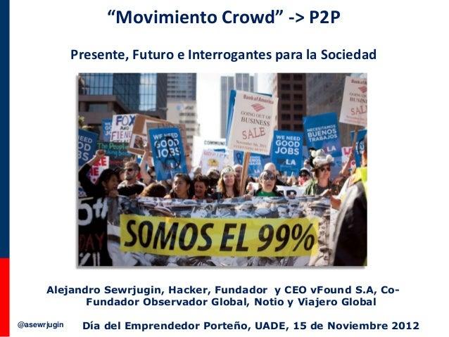 """@asewrjugin """"Movimiento Crowd"""" -> P2P Presente, Futuro e Interrogantes para la Sociedad Alejandro Sewrjugin, Hacker, Funda..."""