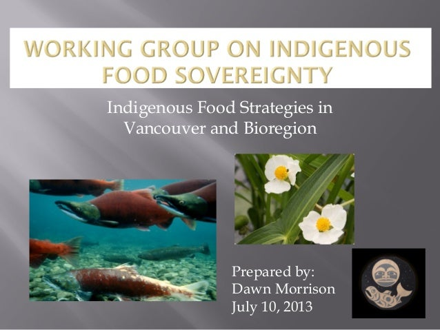 Indigenous Food Strategies in Vancouver and Bioregion Prepared by: Dawn Morrison July 10, 2013