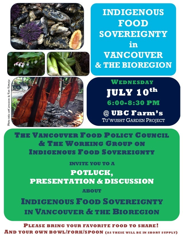 INDIGENOUSFOODSOVEREIGNTYinVANCOUVER& THE BIOREGIONWEDNESDAYJULY 10thTHE VANCOUVER FOOD POLICY COUNCIL& THE WORKING GROUP ...