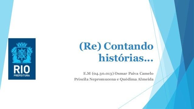 (Re) Contando histórias... E.M (04.30.013) Osmar Paiva Camelo Priscila Nepromucena e Quédima Almeida