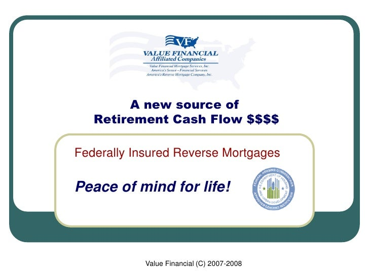 A new source of    Retirement Cash Flow $$$$  Federally Insured Reverse Mortgages  Peace of mind for life!                ...