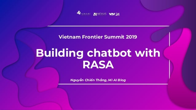 Building chatbot with RASA Nguyễn Chiến Thắng, Mì AI Blog Vietnam Frontier Summit 2019