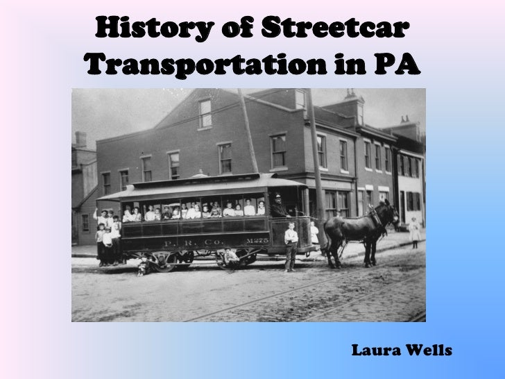 History of Streetcar Transportation in PA                     Laura Wells