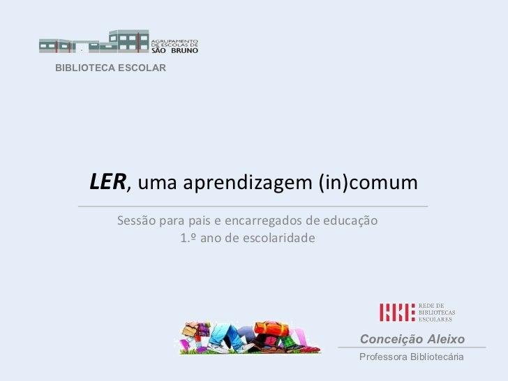 BIBLIOTECA ESCOLAR     LER, uma aprendizagem (in)comum          Sessão para pais e encarregados de educação               ...