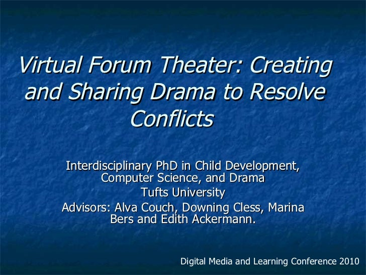 Virtual Forum Theater: Creating and Sharing Drama to Resolve Conflicts   Interdisciplinary PhD in Child Development, Compu...