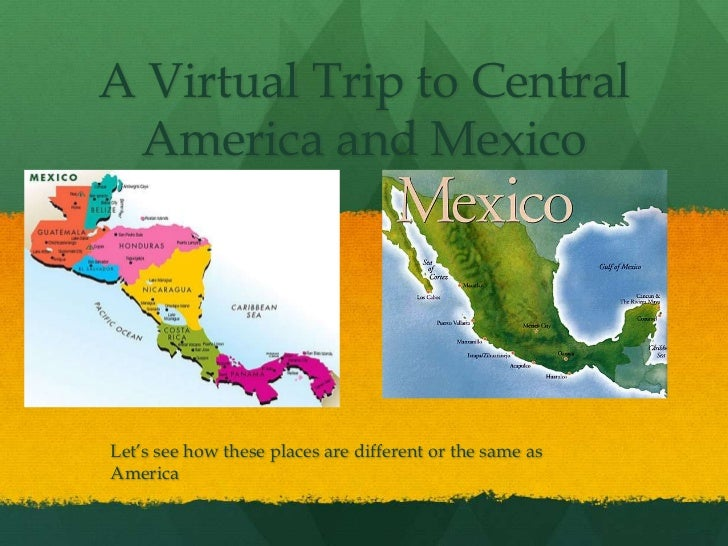A Virtual Trip to Central America and MexicoLet's see how these places are different or the same asAmerica