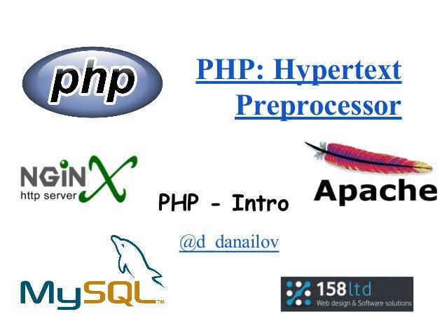 PHP: Hypertext Preprocessor @d_danailov PHP - Intro