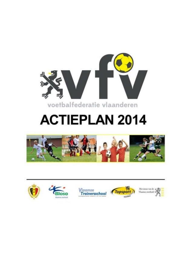 Inleiding Het jaaractieplan 2014 kadert in het algemeen beleidsplan 2013-2016. In 2014 hopen we met de VOETBALFEDERATIE VL...