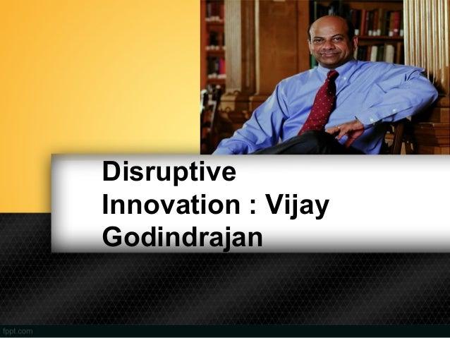 DisruptiveInnovation : VijayGodindrajan