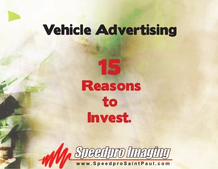 Vehicle Advertising            15      Reasons        to      Invest.       www.SpeedproSaintPaul.com