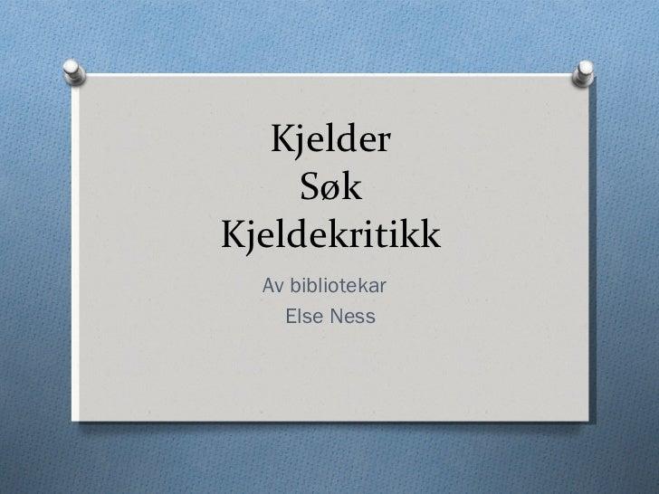 Kjelder Søk Kjeldekritikk Av bibliotekar  Else Ness