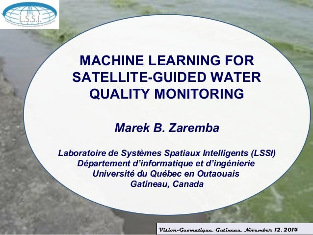 MACHINE LEARNING FOR  SATELLITE-GUIDED WATER  QUALITY MONITORING  Marek B. Zaremba  Laboratoire de Systèmes Spatiaux Intel...