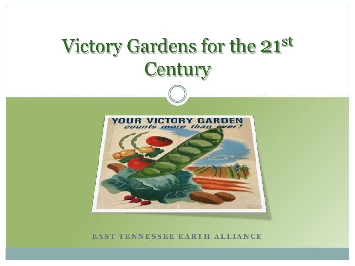 Victory Gardens for the 21st          Century        EAST TENNESSEE EARTH ALLIANCE