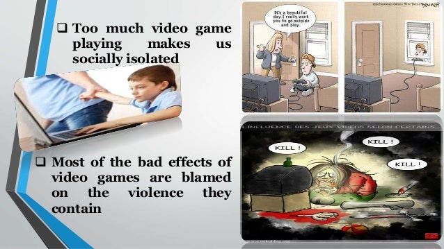 video games have negative effects Essay on the negative effects of violent video games 1529 words | 7 pages of media entertainment in recent years, video games have come under scrutiny as to whether or not violence in video games numbs children and teens to.