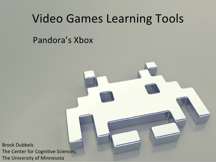 Video Games Learning Tools Pandora's Xbox Brock Dubbels The Center for Cognitive Sciences,  The University of Minnesota