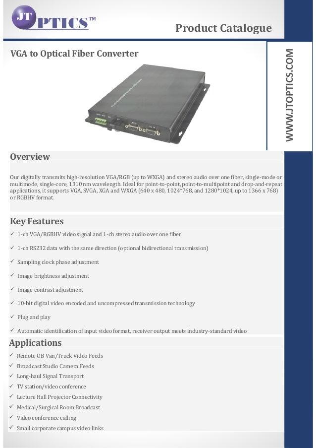 WWW.JTOPTICS.COM VGA to Optical Fiber Converter Product Catalogue Overview Our digitally transmits high-resolution VGA/RGB...