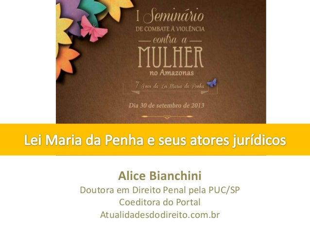 Alice Bianchini Doutora em Direito Penal pela PUC/SP Coeditora do Portal Atualidadesdodireito.com.br