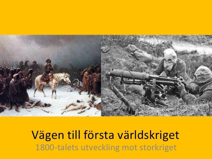 Vägen till första världskriget 1800-talets utveckling mot storkriget