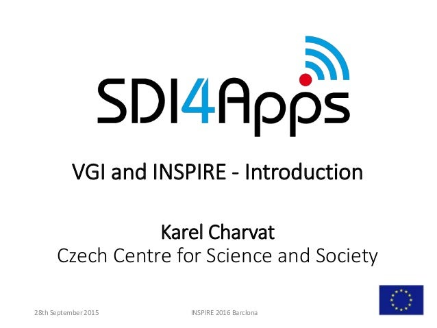 VGI and INSPIRE - Introduction Karel Charvat Czech Centre for Science and Society INSPIRE 2016 Barclona28th September 2015