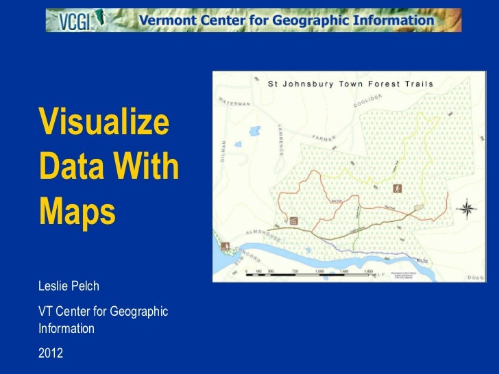 VisualizeData WithMapsLeslie PelchVT Center for GeographicInformation2012