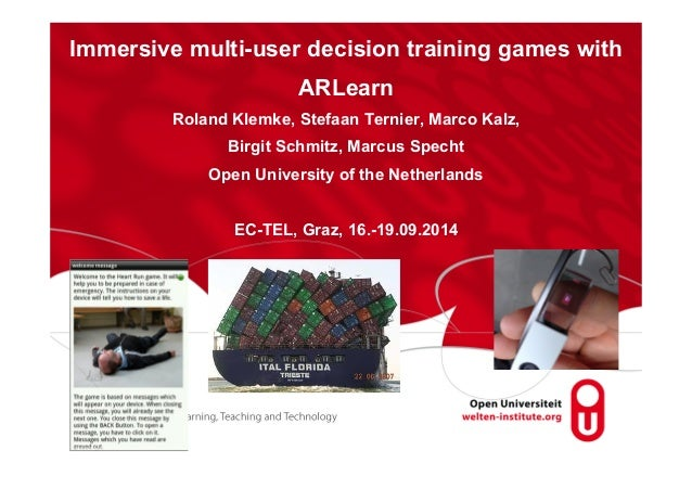 Immersive multi-user decision training games with  Prof. Dr. Roland Klemke  Page 1  ARLearn  Roland Klemke, Stefaan Ternie...