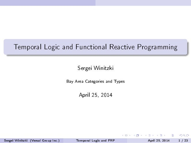 Temporal Logic and Functional Reactive Programming Sergei Winitzki Bay Area Categories and Types April 25, 2014 Sergei Win...