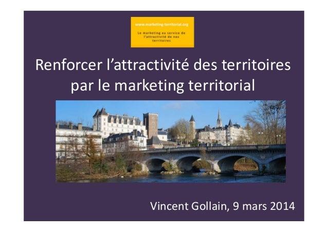 Renforcer l'attractivité des territoires par le marketing territorial Vincent Gollain, 9 mars 2014
