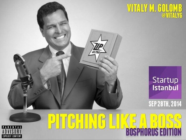 VITALY M. GOLOMB  @VITALYG  SEP 28TH, 2014  pitching like a boss  BOSPHORUS EDITION