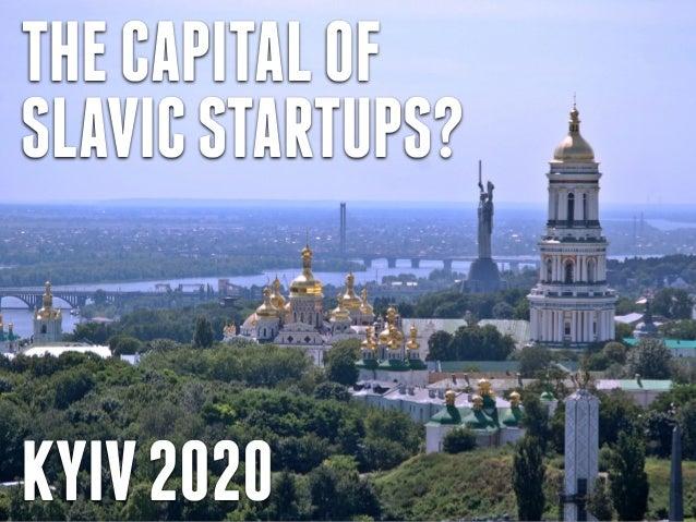 KYIV2020 THECAPITALOF SLAVICSTARTUPS?