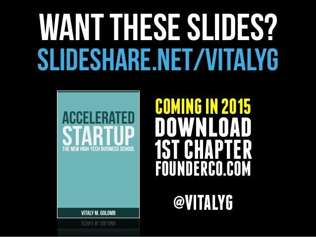 COMINGIN2015 download 1STCHAPTER FOUNDERCO.COM @VITALYG want theSE slides? SLIDESHARE.NET/VITALYG