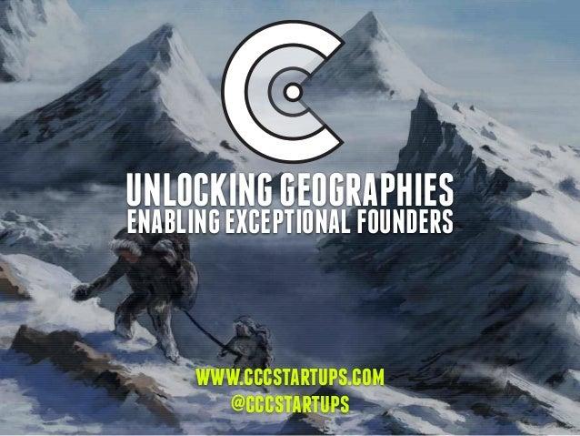 www.cccstartups.com @cccstartups UNLOCKINGGEOGRAPHIES ENABLINGEXCEPTIONALFOUNDERS