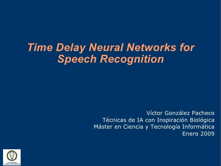 Time Delay Neural Networks for      Speech Recognition                                 Víctor González Pacheco            ...