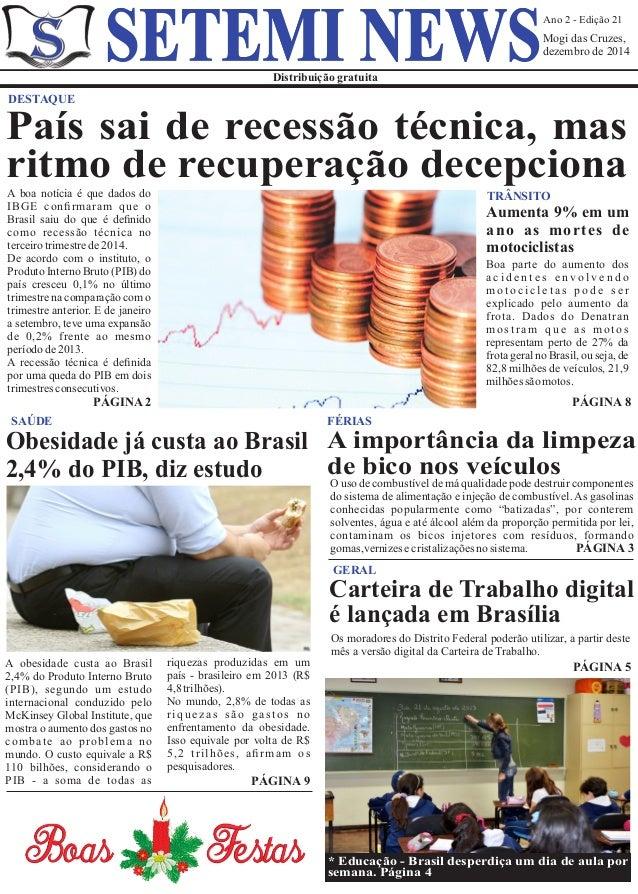 Ano 2 - Edição 21 Mogi das Cruzes, dezembro de 2014 Distribuição gratuita SETEMI NEWS A boa notícia é que dados do IBGE co...