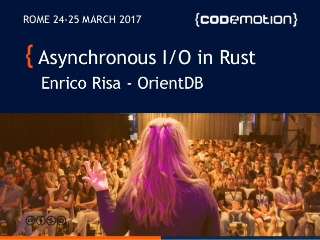 Asynchronous IO in Rust - Enrico Risa - Codemotion Rome 2017