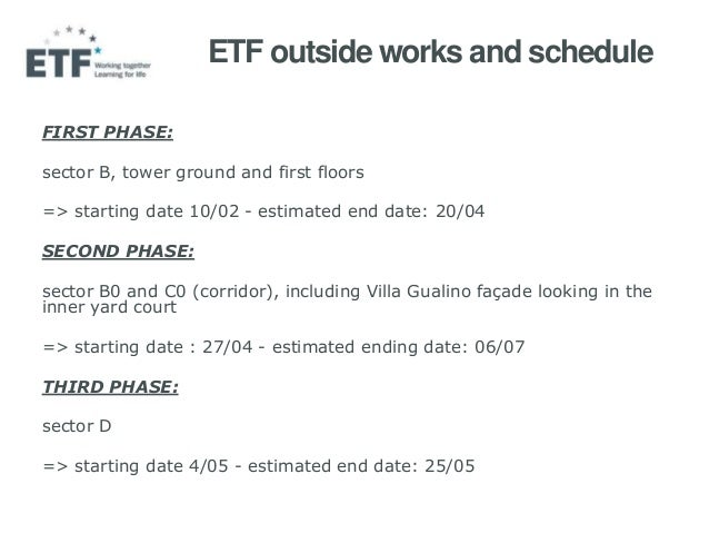 ETF outside works and schedule FIRST PHASE: sector B, tower ground and first floors => starting date 10/02 - estimated end...