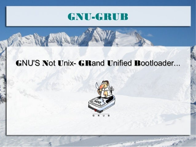 GNU-GRUB  GNU'S Not Unix- GRand Unified Bootloader...