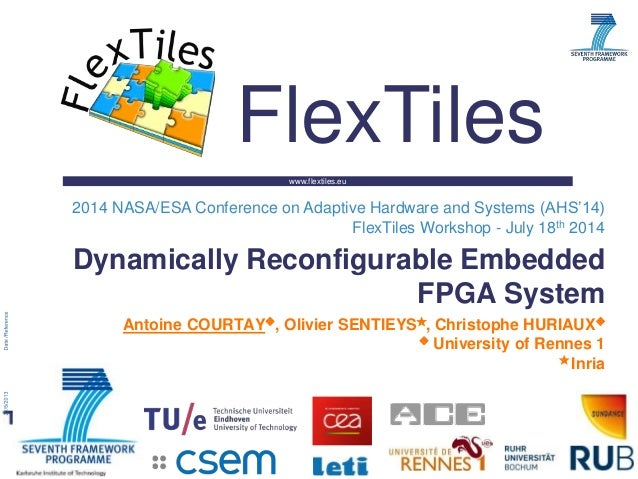 www.flextiles.eu FlexTiles Dynamically Reconfigurable Embedded FPGA System 2014 NASA/ESA Conference on Adaptive Hardware a...