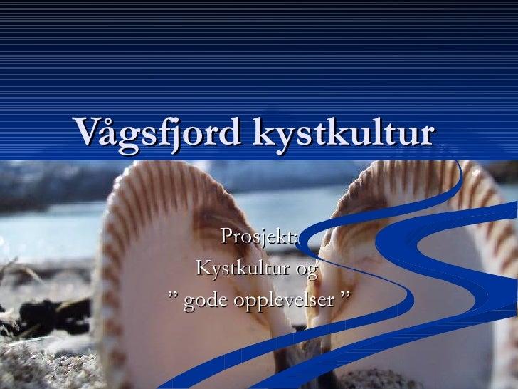 "Vågsfjord kystkultur  Prosjekt: Kystkultur og  ""  gode opplevelser """