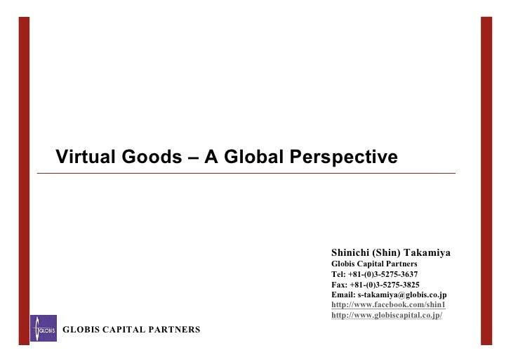 Virtual Goods – A Global Perspective                                 Shinichi (Shin) Takamiya                             ...