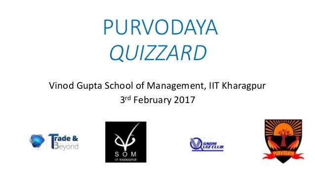 PURVODAYA QUIZZARD Vinod Gupta School of Management, IIT Kharagpur 3rd February 2017