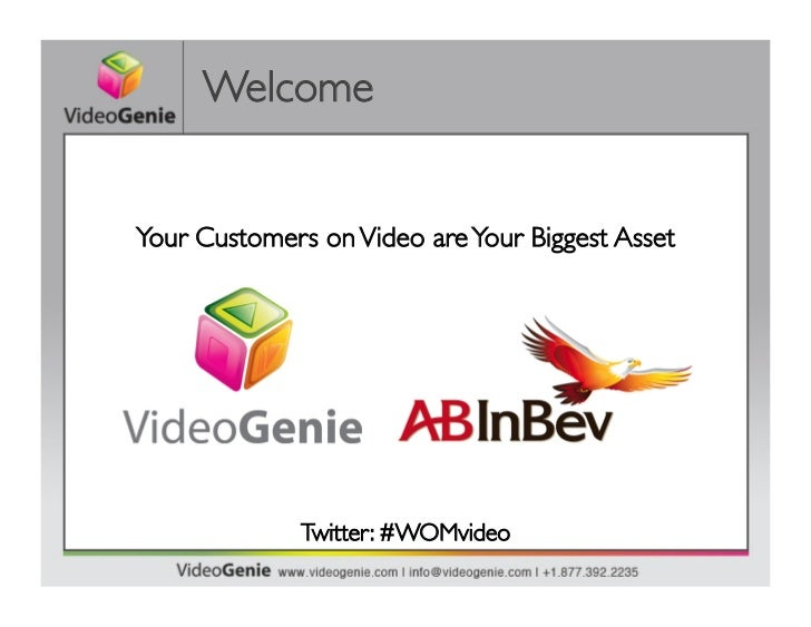Welcome	Your Customers on Video are Your Biggest Asset	              Twitter: #WOMvideo