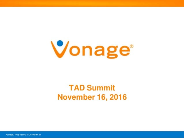 Vonage, Proprietary & Confidential TAD Summit November 16, 2016