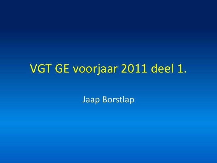 VGT GE voorjaar 2011 deel 1.<br />Jaap Borstlap<br />