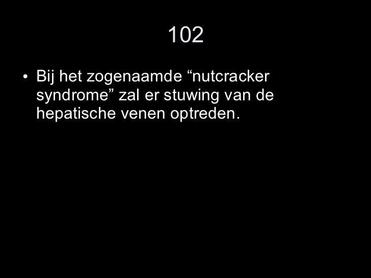 """102 <ul><li>Bij het zogenaamde """"nutcracker syndrome"""" zal er stuwing van de hepatische venen optreden.  </li></ul>"""