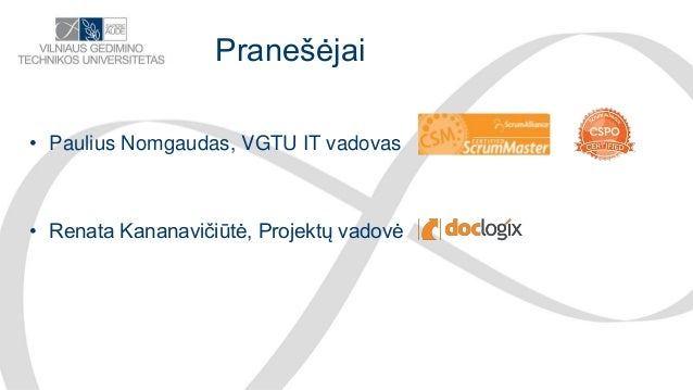 Paulius Nomgaudas.Renata Kananavičiūtė.Dokumentų ir procesų valdymo sistemos diegimas Agile principais pagal tipinę dokumentaciją.Agilepusryciai2019  Slide 2